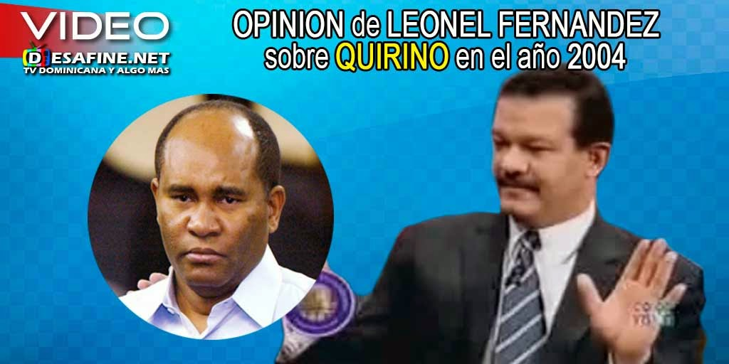 http://www.desafine.net/2015/02/opinion-de-leonel-fernandez-sobre-quirino-ernesto-paulino-en-el-2004.html