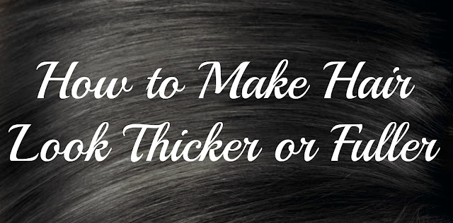 How to Make Hair Look Thicker or Fuller