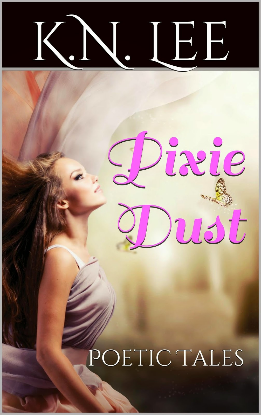 http://www.amazon.com/Pixie-Dust-Poetic-K-N-Lee-ebook/dp/B00LZ4CYDQ/ref=sr_1_1?ie=UTF8&qid=1405963897&sr=8-1&keywords=pixie+dust+K.N.+Lee