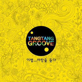 Tang Tang Groove - 이별.. 사랑을 듣다 Farewell... Listen To Love