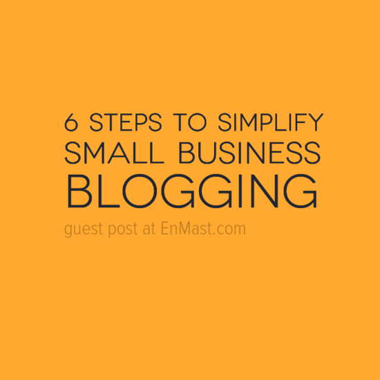 6 steps to simplify small business blogging.
