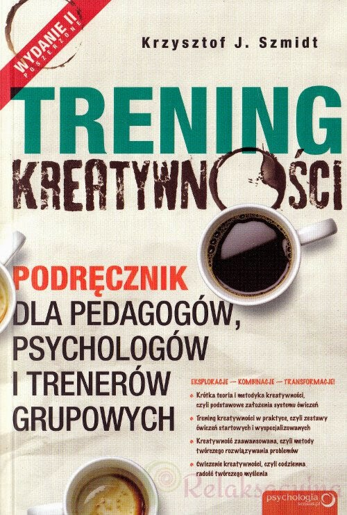 """""""Trening kreatywności. Podręcznik dla pedagogów, psychologów i trenerów grupowych"""" – Krzysztof J. Szmidt"""