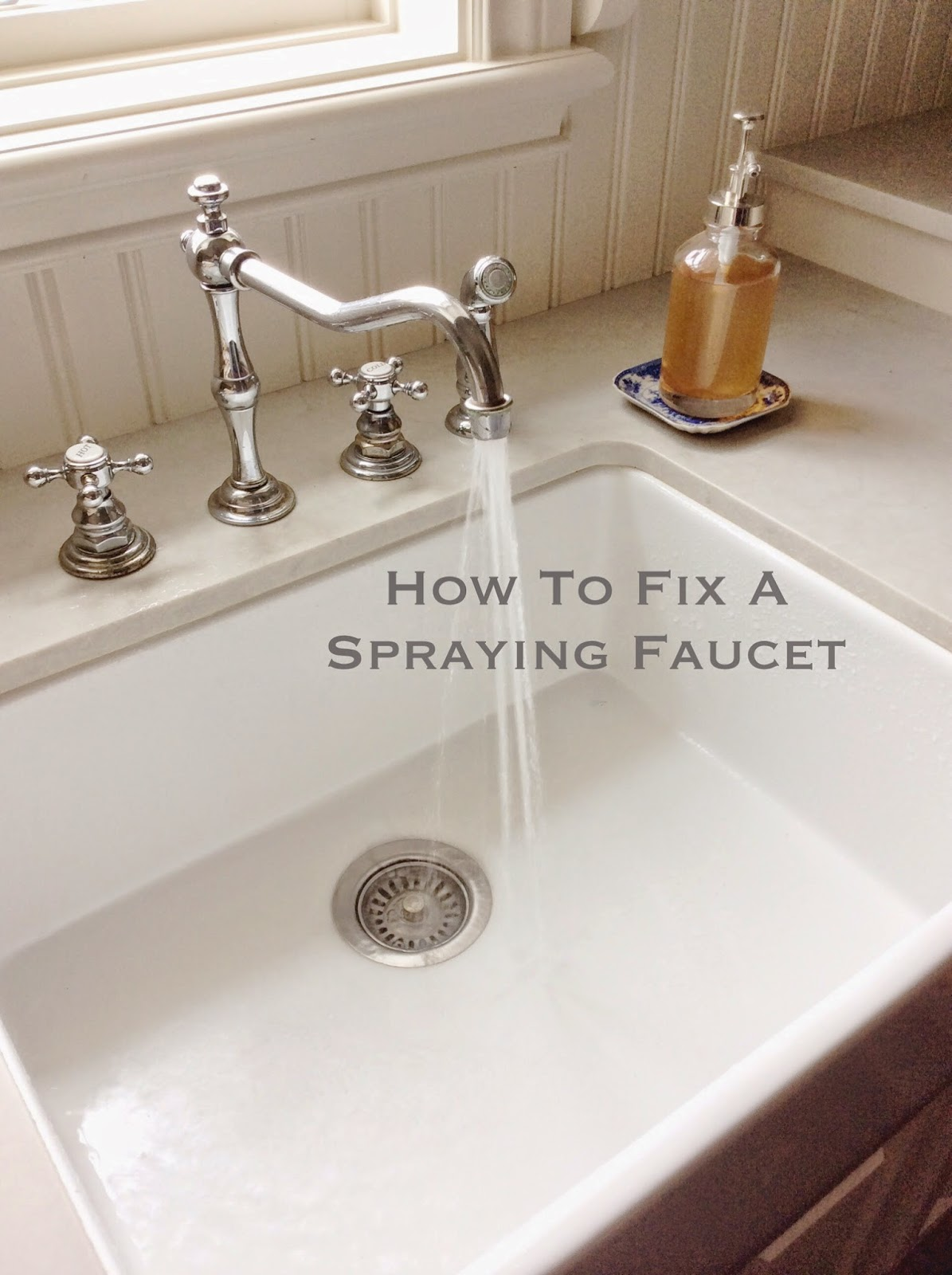 Eleven Gables: How To Fix a Spraying Faucet