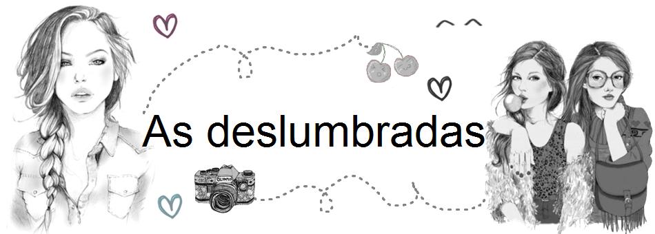 AS DESLUMBRADAS