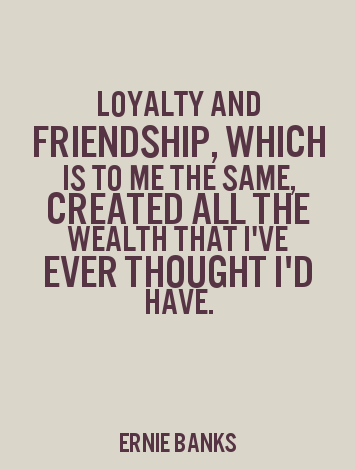 Life Quotes And Sayings Loyalty And Friendship Which Is To Me The Gorgeous Quotes About Loyalty And Friendship