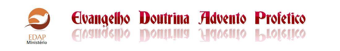 EDAP: Evangelho Doutrina Advento Profético