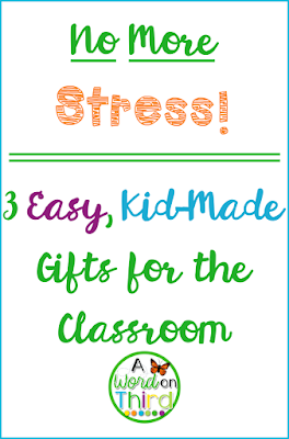 A Word On Third: No More Stress! 3 Easy Kid-Made Gifts For The Classroom