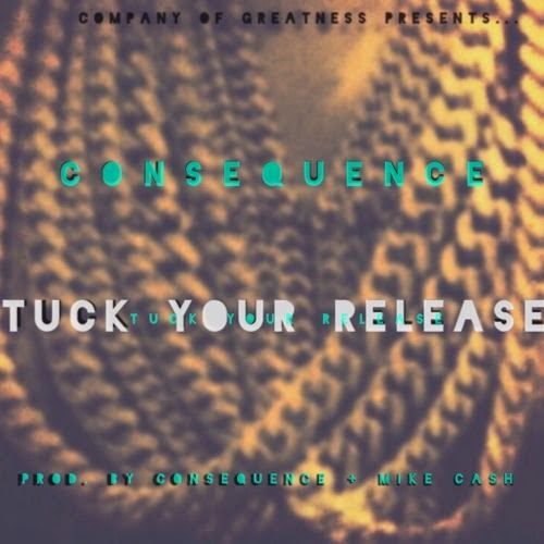 Consequence – Tuck Your Release
