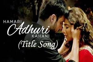 Hamari Adhuri Kahani (Title Song)