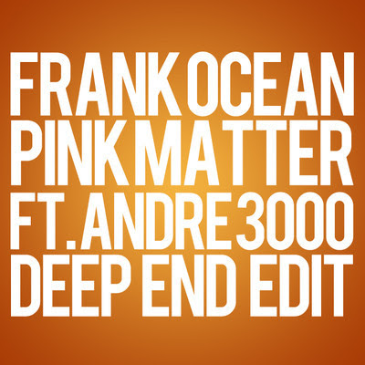 Frank Ocean - Pink Matter (Remix) (Ft. Andre 3000 & Big Boi)