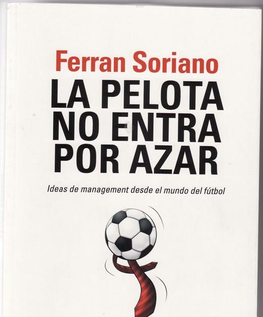 dendecaguelu  La pelota no entra por azar. Ferran Soriano. f94b12dbcd795