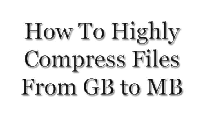How-To-Highly-Compress-Files-From-GB-to-MB