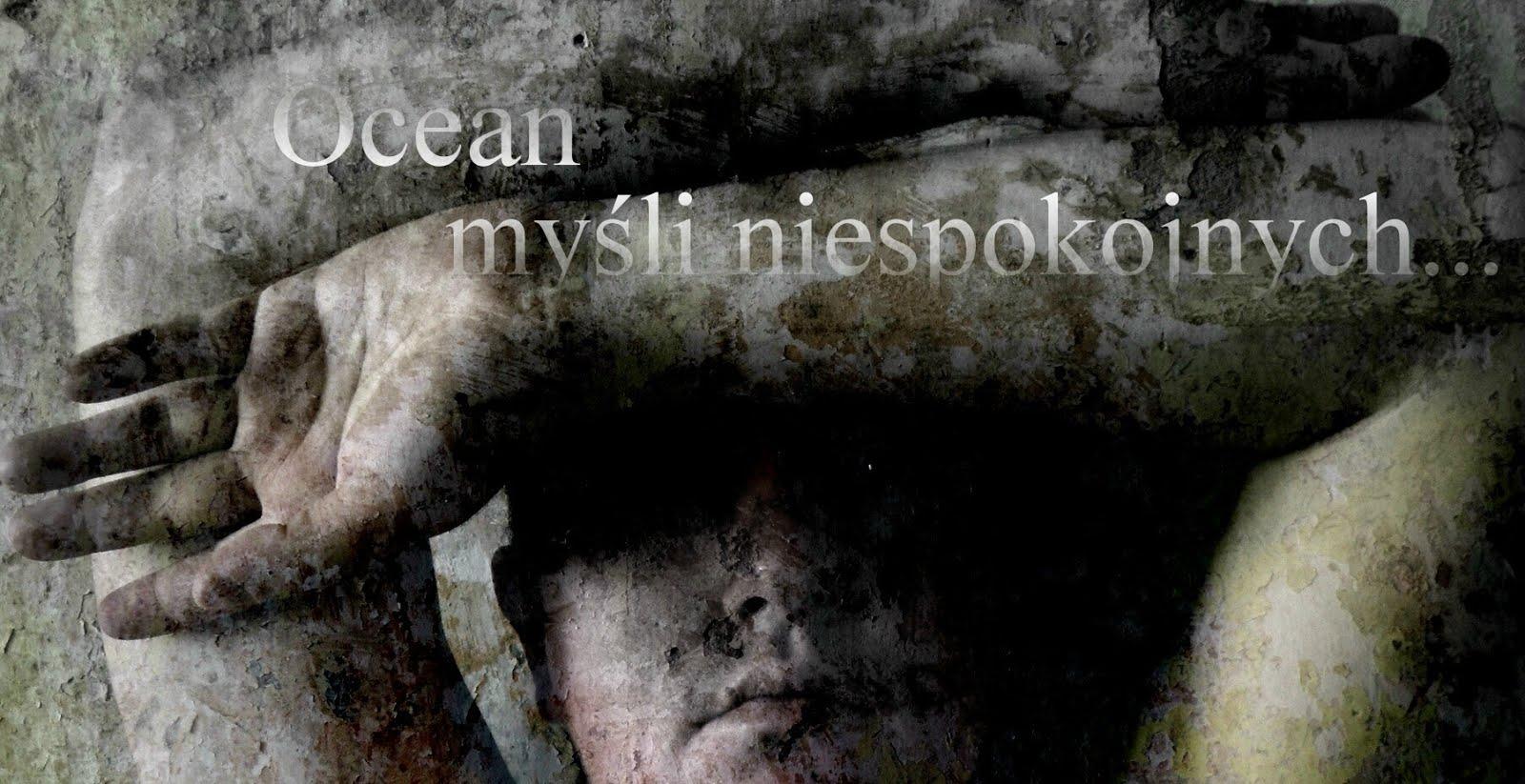 - Ocean myśli niespokojnych -