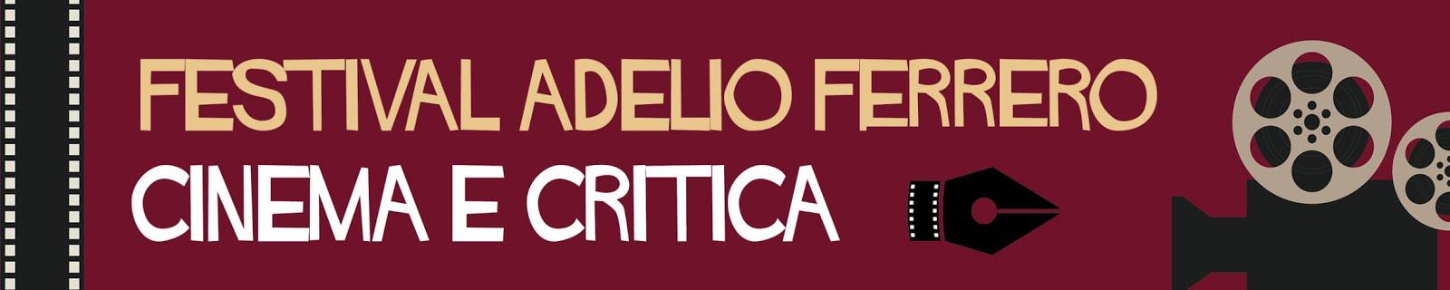 FESTIVAL ADELIO FERRERO  DI CINEMA E CRITICA - PROGRAMMA