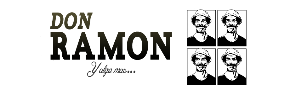 Todo Don Ramon y algo mas...