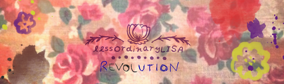 Less Ordinary Lisa | rEVOLution, this blog is art