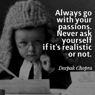 "Staying Alive is Not Enough :Always go with your passions. Never ask yourself if it's realistic or not. "" Deepak Chopra """
