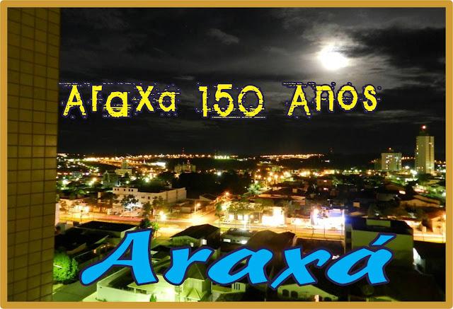 Araxá 150 Anos de Emancipação Político-Administrativa do Município