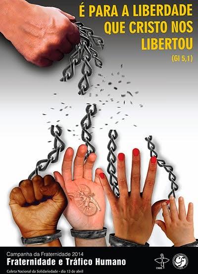 Campanha da Fraternidade 2014 - É para liberdade que Cristo nos libertou (GI: 5,1))