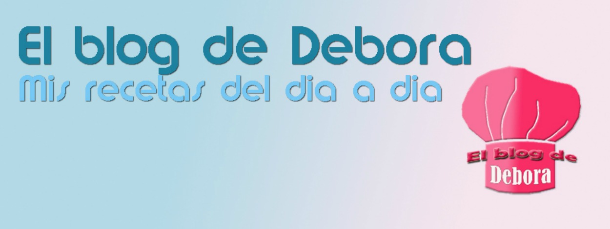 EL BLOG DE DEBORA, MIS RECETAS DEL DIA A DIA