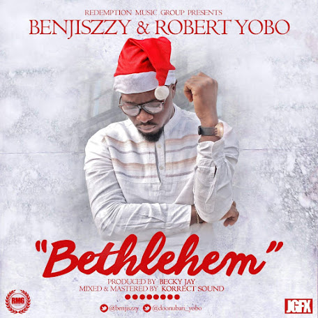 HOT MUSIC : BETHLEHEM - BENJISZZY FT ROBERT YOBO