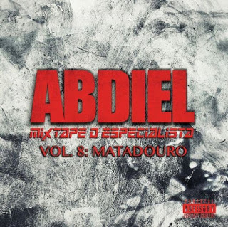 "Abdiel – Mixtape ""O Especialista Vol.8 – Matadouro"" (Download Gratuito)"