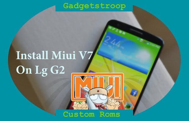 Install Stock Based Miui V7 custom rom On lg g2