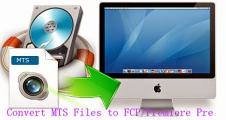 Import AVCHD MTS Files to FCP, Premiere Pro on Mac (Mavericks included ...