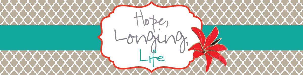 Hope, Longing, Life