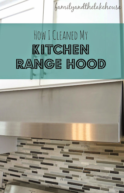 Family and the Lake House - How I cleaned my Kitchen Range Hood