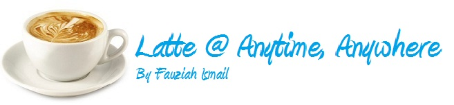 Latte @ Anytime, Anywhere by Fauziah Ismail