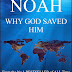Noah: Why God Saved Him - Free Kindle Non-Fiction