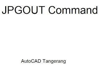 Merubah gambar AutoCAD menjadi foto dengan perintah JPGOUT.