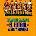 Eduardo Galeano: 15 frases sobre fútbol que nos dejó el escritor uruguayo