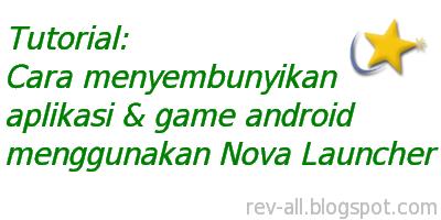 Tutorial cara menyembunyikan aplikasi dan permainan dengan nova launcher di android (rev-all.blogspot.com)