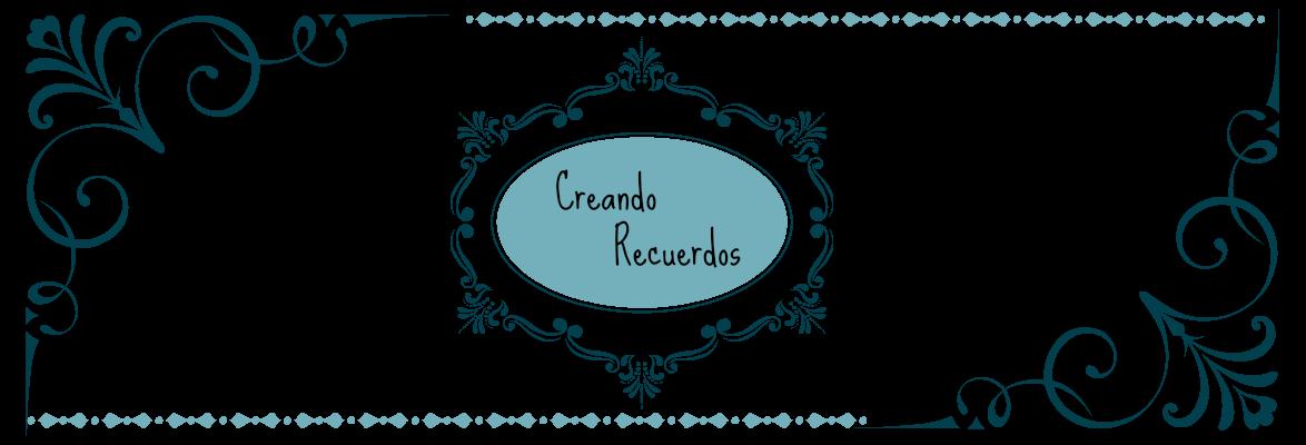 CREANDO RECUERDOS