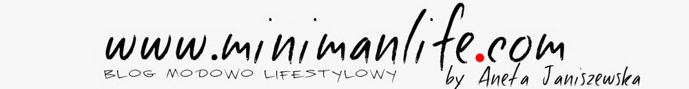 Minimanlife Blog modowo - lifestylowy
