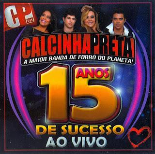 Calcinha+Preta+ +15+Anos+De+Sucesso+Ao+Vivo+(Frente) Calcinha Preta   15 Anos De Sucesso Ao Vivo