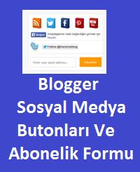 Blogger Sosyal Medya Butonları Ve Abonelik Formu