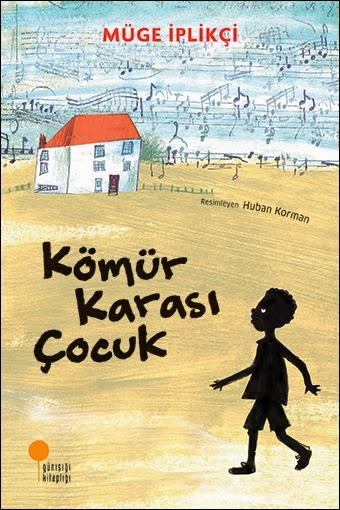 Kömür Karası Çocuk / Müge İplikçi (Günışığı Yayınları)
