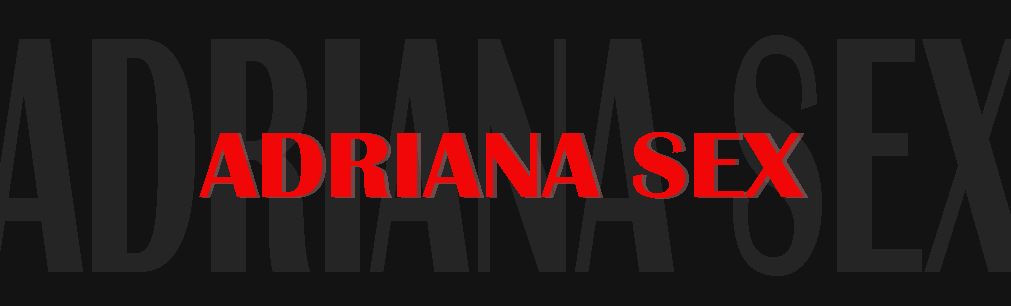 adriana  Sex