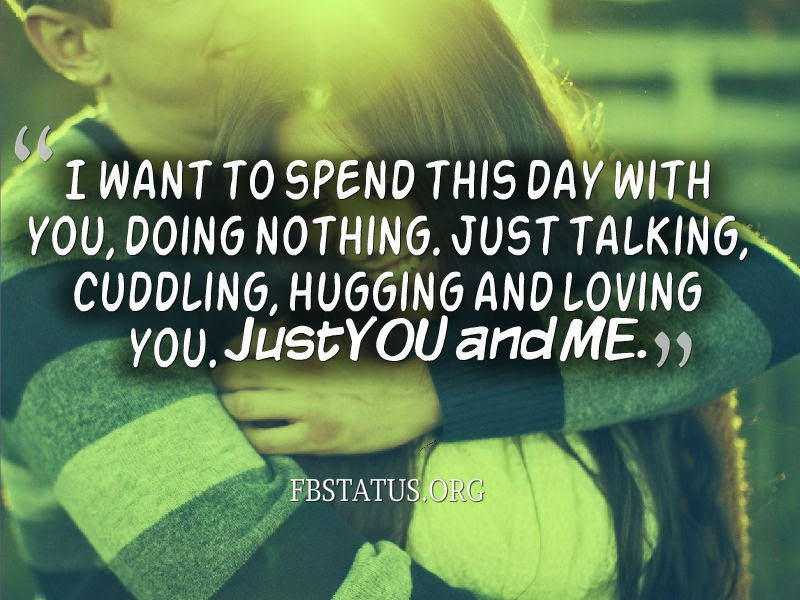I want to spend this day with you, doing nothing.--Love Quotes