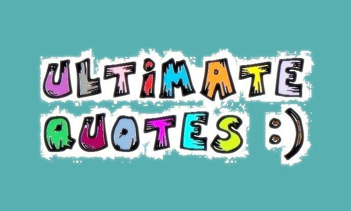 THE ULTIMATE QUOTES :)