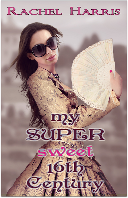 Cover Reveal: My Super Sweet 16th Century by Rachel Harris