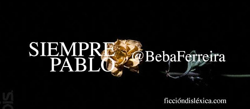 rosa seca y muerta sobre fondo negro con el título del microcuento siempre pablo por Beba Ferreira