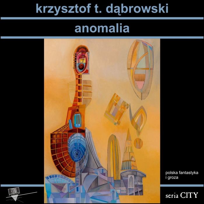 """Krzysztof T. Dąbrowski """"Anomalia"""""""
