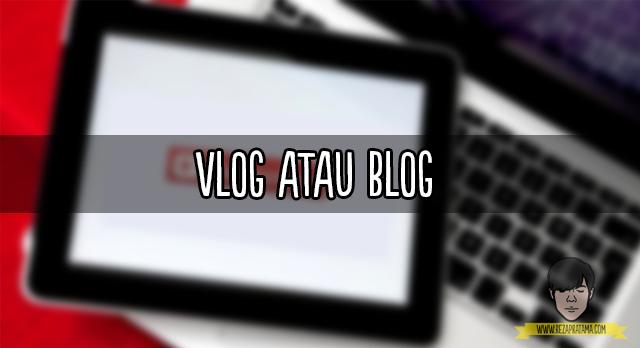 vlog atau blog - rezapratamacom