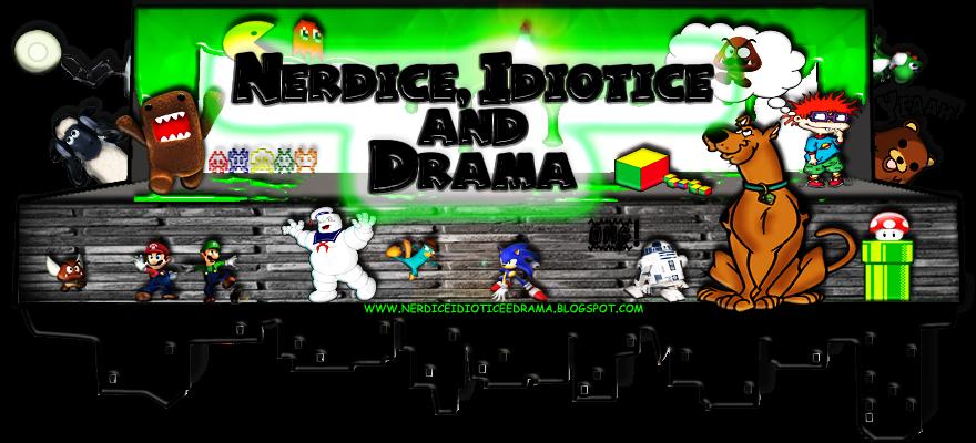 Nerdice, Idiotice e Drama