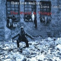The Charles Walker Blues Band - The World And Things
