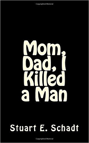 Mom, Dad I Killed a Man